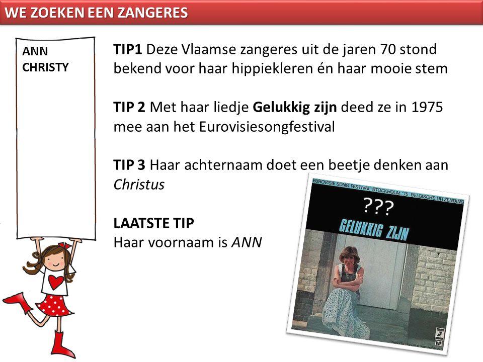 TIP1 Deze Vlaamse zangeres uit de jaren 70 stond bekend voor haar hippiekleren én haar mooie stem TIP 2 Met haar liedje Gelukkig zijn deed ze in 1975