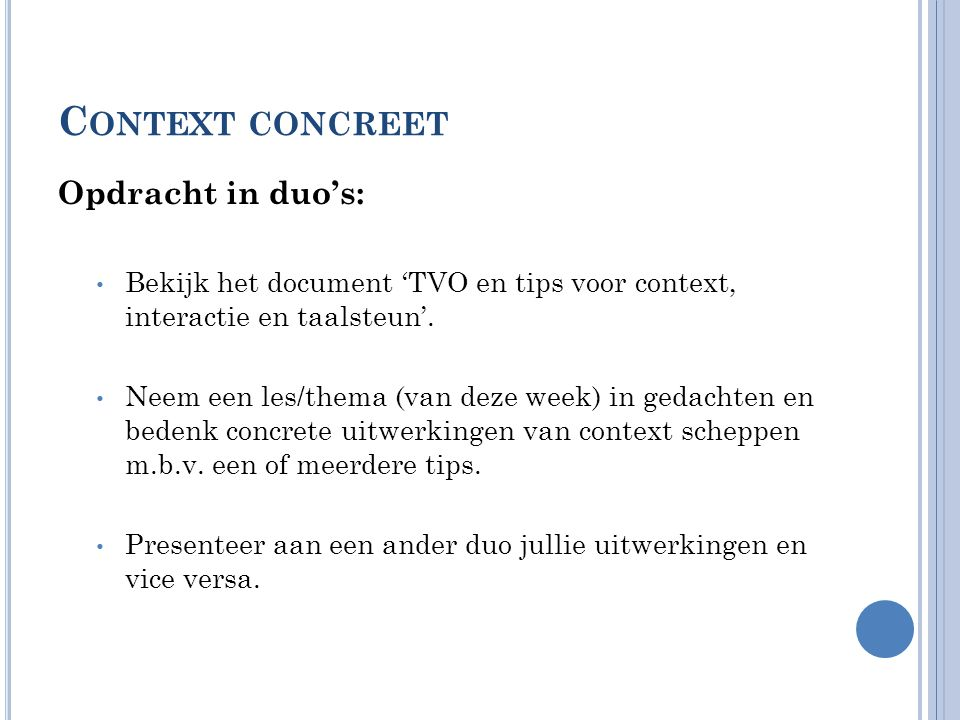 C ONTEXT CONCREET Opdracht in duo's: • Bekijk het document 'TVO en tips voor context, interactie en taalsteun'. • Neem een les/thema (van deze week) i
