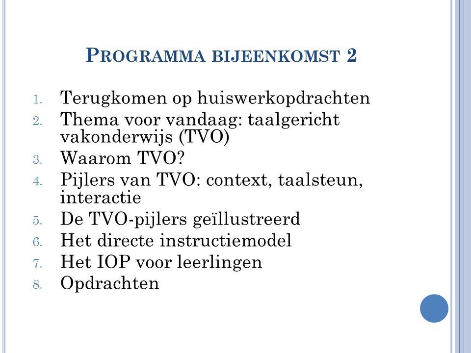 P ROGRAMMA BIJEENKOMST 2 1. Terugkomen op huiswerkopdrachten 2. Thema voor vandaag: taalgericht vakonderwijs (TVO) 3. Waarom TVO? 4. Pijlers van TVO: