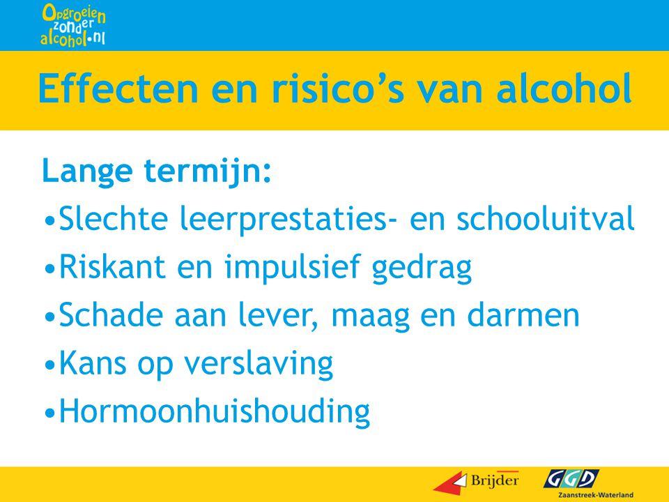 Effecten en risico's van alcohol Lange termijn: •Slechte leerprestaties- en schooluitval •Riskant en impulsief gedrag •Schade aan lever, maag en darme