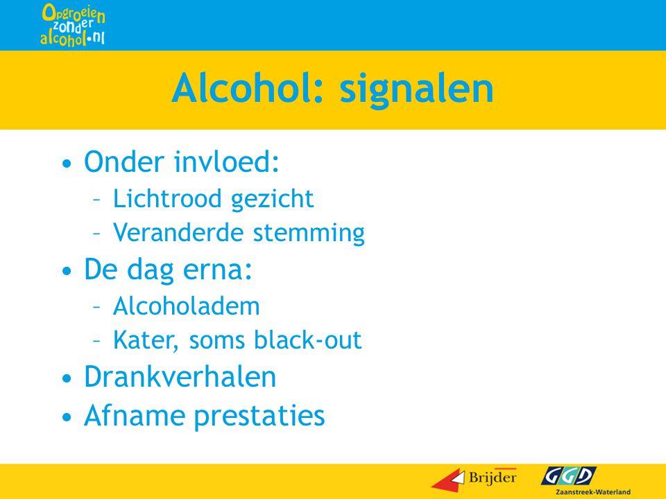 Alcohol: signalen •Onder invloed: –Lichtrood gezicht –Veranderde stemming •De dag erna: –Alcoholadem –Kater, soms black-out •Drankverhalen •Afname pre