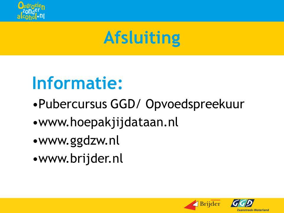 Afsluiting Informatie: •Pubercursus GGD/ Opvoedspreekuur •www.hoepakjijdataan.nl •www.ggdzw.nl •www.brijder.nl