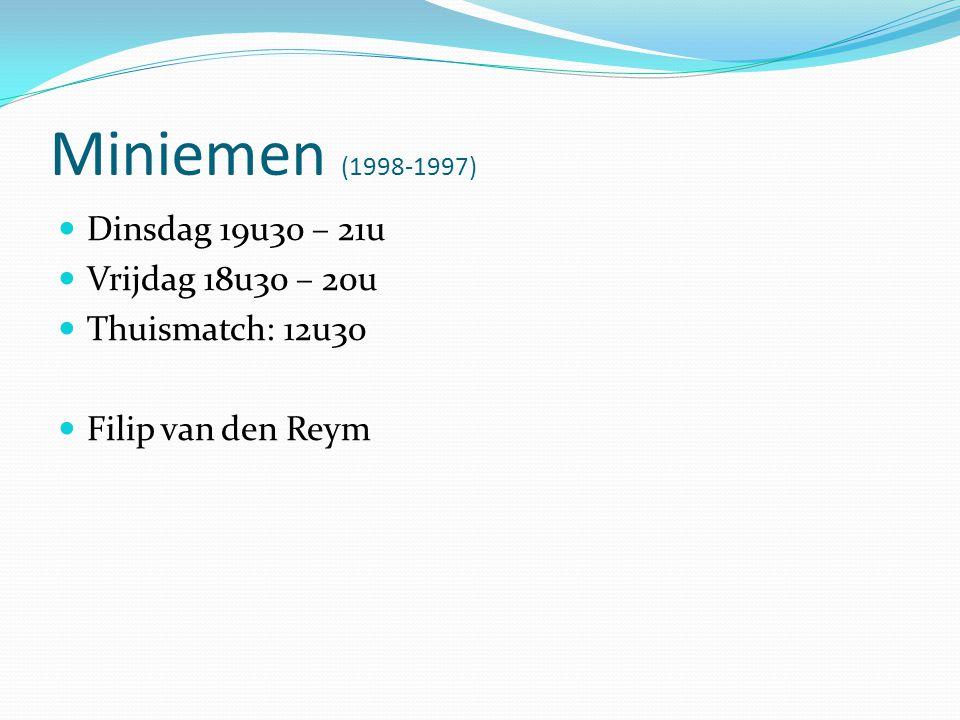 Miniemen (1998-1997)  Dinsdag 19u30 – 21u  Vrijdag 18u30 – 20u  Thuismatch: 12u30  Filip van den Reym