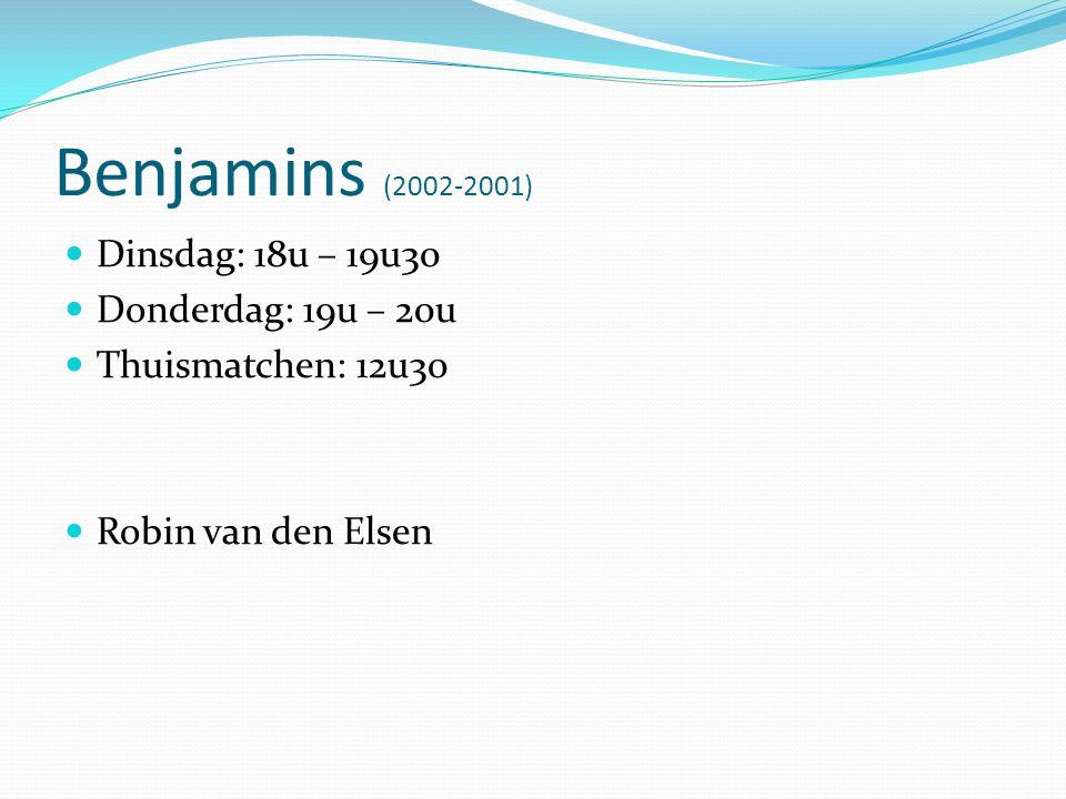 Benjamins (2002-2001)  Dinsdag: 18u – 19u30  Donderdag: 19u – 20u  Thuismatchen: 12u30  Robin van den Elsen