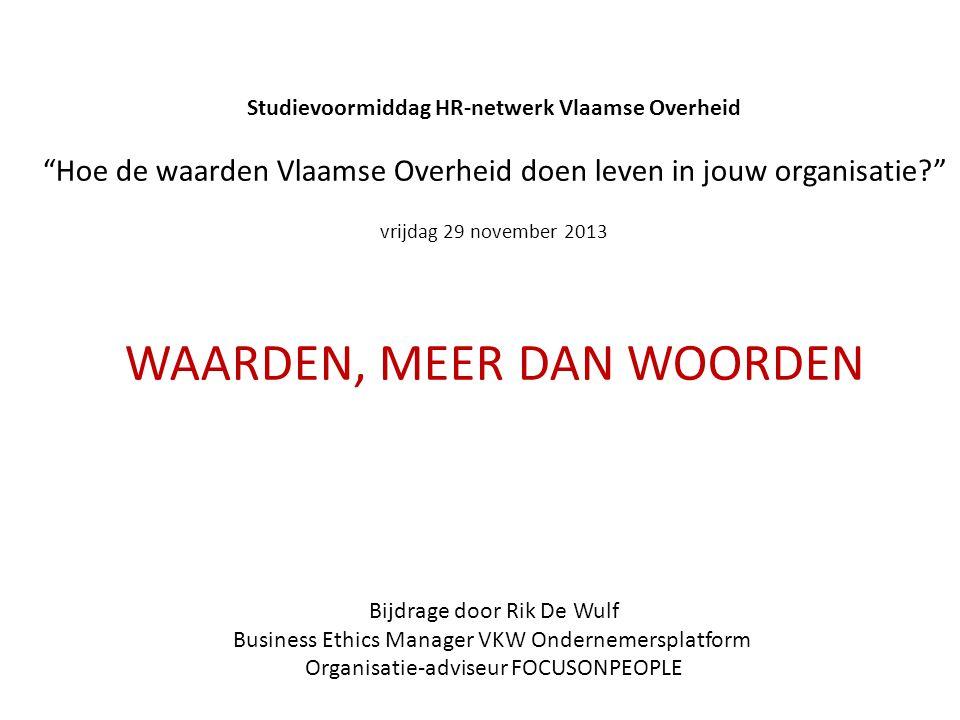 """Studievoormiddag HR-netwerk Vlaamse Overheid """"Hoe de waarden Vlaamse Overheid doen leven in jouw organisatie?"""" vrijdag 29 november 2013 WAARDEN, MEER"""
