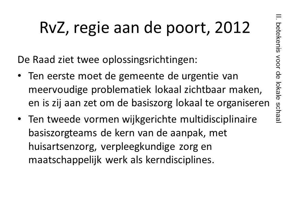 RvZ, regie aan de poort, 2012 De Raad ziet twee oplossingsrichtingen: • Ten eerste moet de gemeente de urgentie van meervoudige problematiek lokaal zi