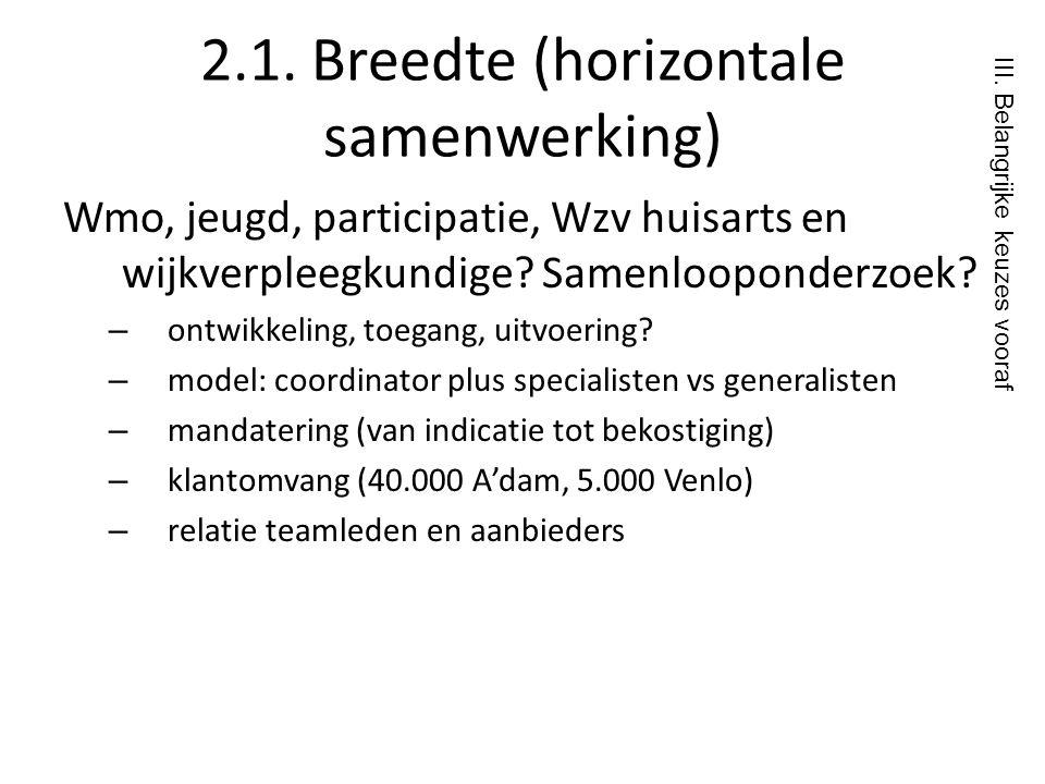 2.1. Breedte (horizontale samenwerking) Wmo, jeugd, participatie, Wzv huisarts en wijkverpleegkundige? Samenlooponderzoek? – ontwikkeling, toegang, ui