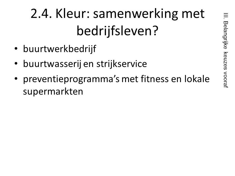 2.4. Kleur: samenwerking met bedrijfsleven? • buurtwerkbedrijf • buurtwasserij en strijkservice • preventieprogramma's met fitness en lokale supermark