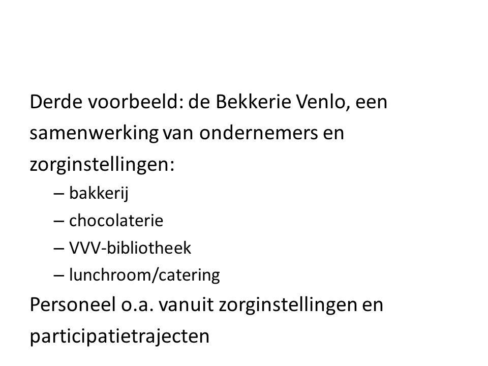 Derde voorbeeld: de Bekkerie Venlo, een samenwerking van ondernemers en zorginstellingen: – bakkerij – chocolaterie – VVV-bibliotheek – lunchroom/cate