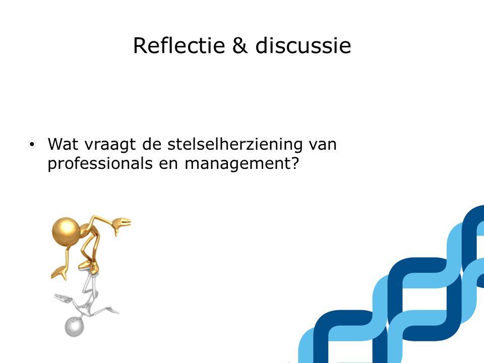 Reflectie & discussie • Wat vraagt de stelselherziening van professionals en management?