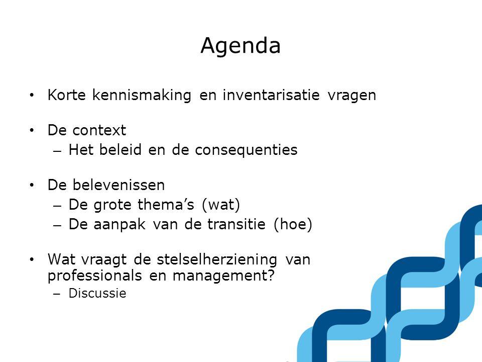 Agenda • Korte kennismaking en inventarisatie vragen • De context – Het beleid en de consequenties • De belevenissen – De grote thema's (wat) – De aan