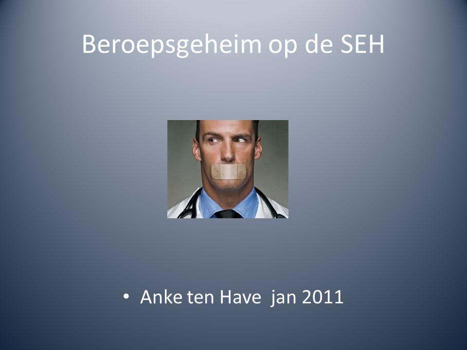 Beroepsgeheim op de SEH • Anke ten Have jan 2011