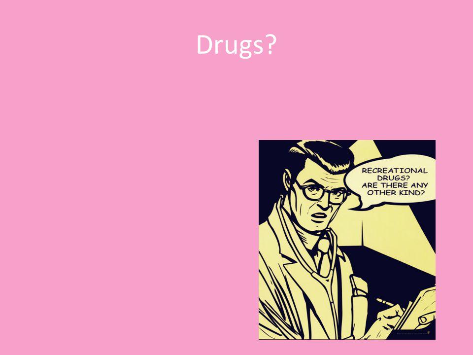 Drugs?