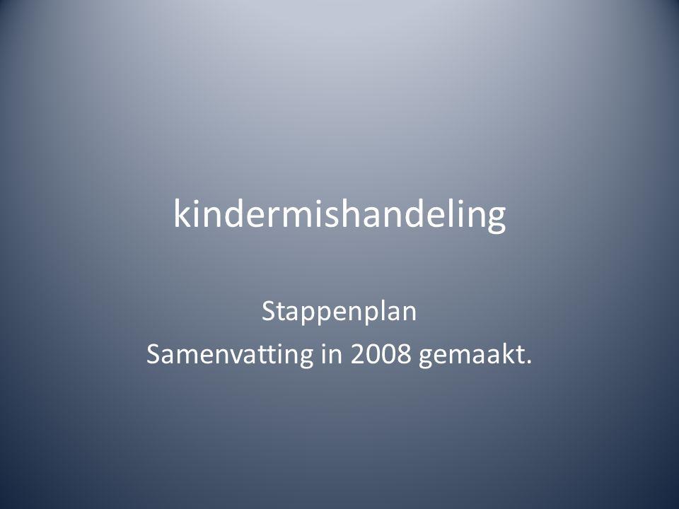 kindermishandeling Stappenplan Samenvatting in 2008 gemaakt.