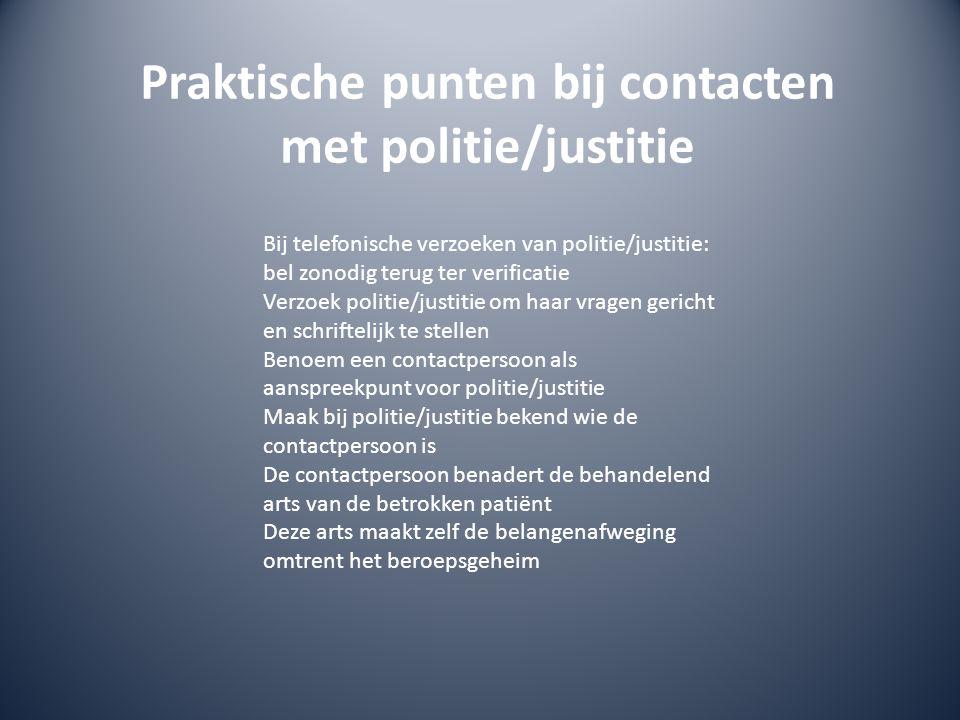 Bij telefonische verzoeken van politie/justitie: bel zonodig terug ter verificatie Verzoek politie/justitie om haar vragen gericht en schriftelijk te