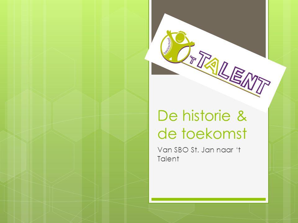 De historie & de toekomst Van SBO St. Jan naar 't Talent