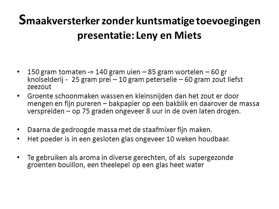 S maakversterker zonder kuntsmatige toevoegingen presentatie: Leny en Miets • 150 gram tomaten -= 140 gram uien – 85 gram wortelen – 60 gr knolselderi