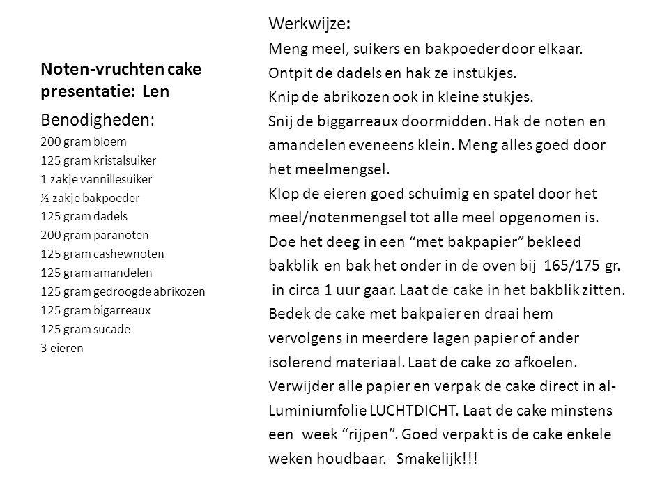 Noten-vruchten cake presentatie: Len Werkwijze: Meng meel, suikers en bakpoeder door elkaar. Ontpit de dadels en hak ze instukjes. Knip de abrikozen o