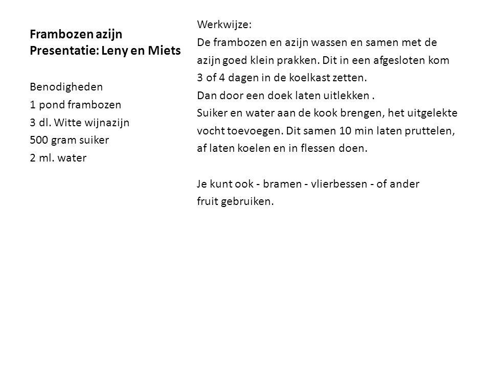 Frambozen azijn Presentatie: Leny en Miets Werkwijze: De frambozen en azijn wassen en samen met de azijn goed klein prakken. Dit in een afgesloten kom