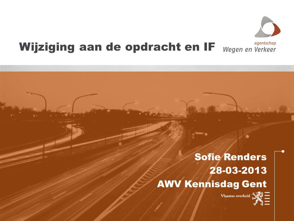 Sofie Renders 28-03-2013 AWV Kennisdag Gent Wijziging aan de opdracht en IF