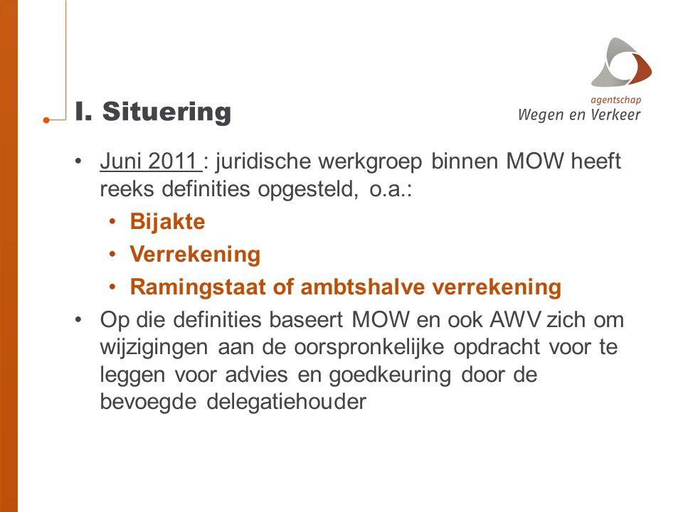 I. Situering •Juni 2011 : juridische werkgroep binnen MOW heeft reeks definities opgesteld, o.a.: •Bijakte •Verrekening •Ramingstaat of ambtshalve ver