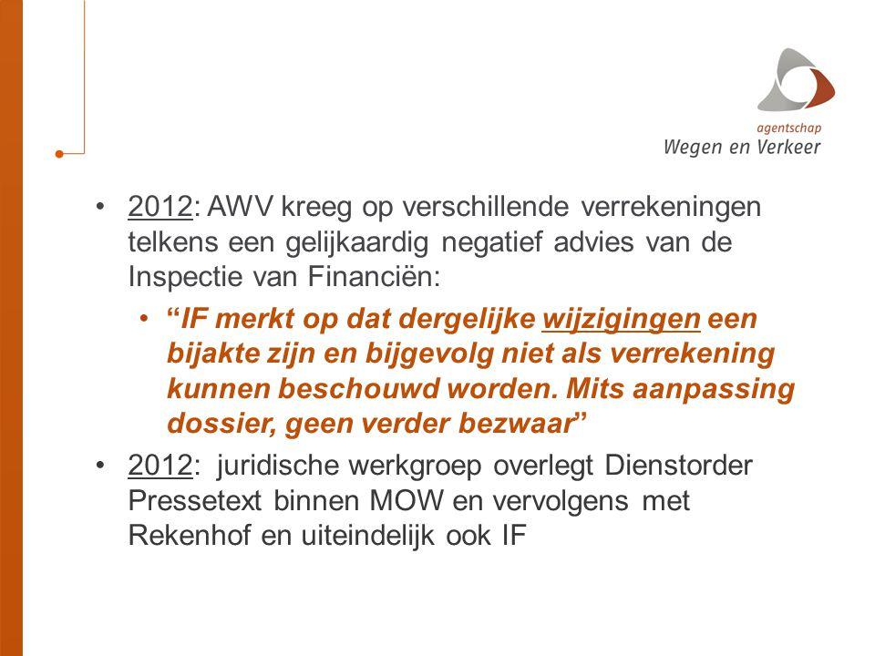 •2012: AWV kreeg op verschillende verrekeningen telkens een gelijkaardig negatief advies van de Inspectie van Financiën: • IF merkt op dat dergelijke wijzigingen een bijakte zijn en bijgevolg niet als verrekening kunnen beschouwd worden.