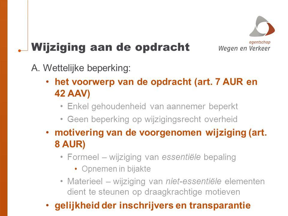 Wijziging aan de opdracht A.Wettelijke beperking: •het voorwerp van de opdracht (art.