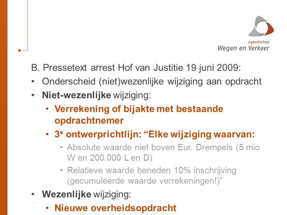 B. Pressetext arrest Hof van Justitie 19 juni 2009: •Onderscheid (niet)wezenlijke wijziging aan opdracht •Niet-wezenlijke wijziging: •Verrekening of b
