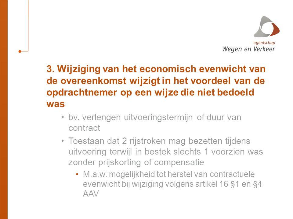 3. Wijziging van het economisch evenwicht van de overeenkomst wijzigt in het voordeel van de opdrachtnemer op een wijze die niet bedoeld was •bv. verl