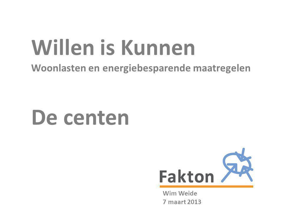 Willen is Kunnen Woonlasten en energiebesparende maatregelen De centen Wim Weide 7 maart 2013