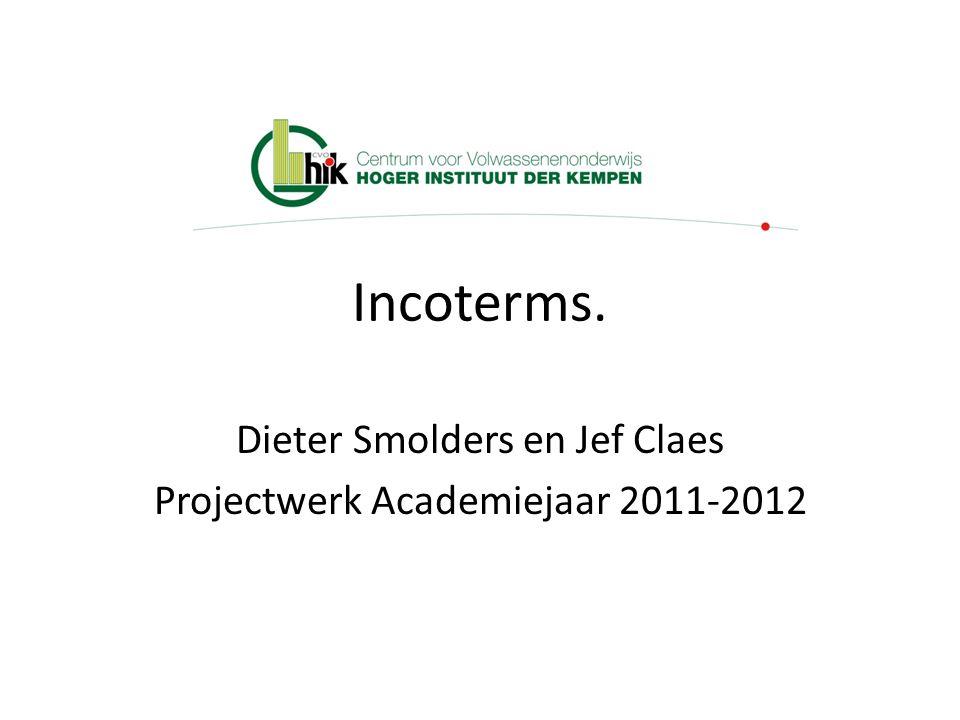 Incoterms. Dieter Smolders en Jef Claes Projectwerk Academiejaar 2011-2012