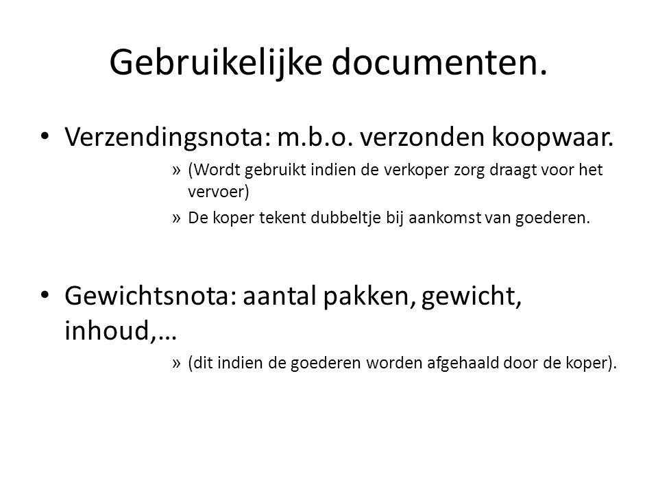 Gebruikelijke documenten.• Verzendingsnota: m.b.o.
