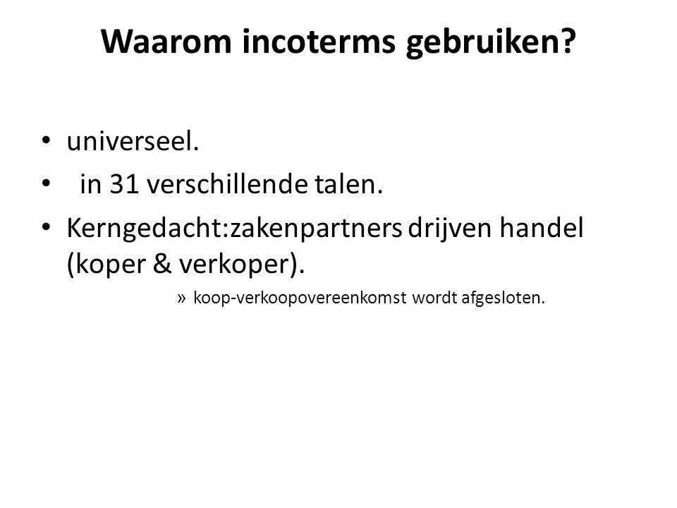 Waarom incoterms gebruiken.• universeel. • in 31 verschillende talen.