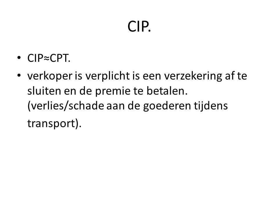 CIP.• CIP≈CPT. • verkoper is verplicht is een verzekering af te sluiten en de premie te betalen.