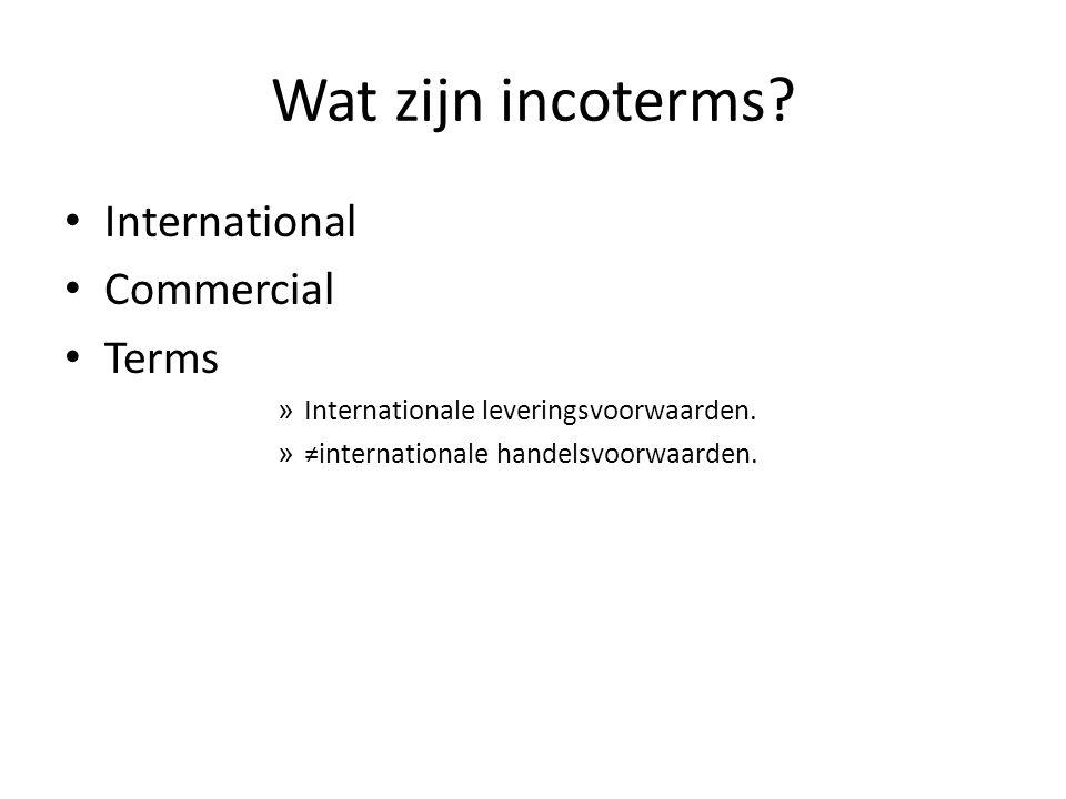 Wat zijn incoterms.• Internationale voorwaarden i.v.m.