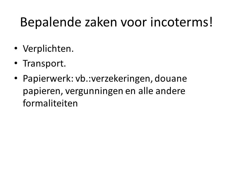 Bepalende zaken voor incoterms.• Verplichten. • Transport.