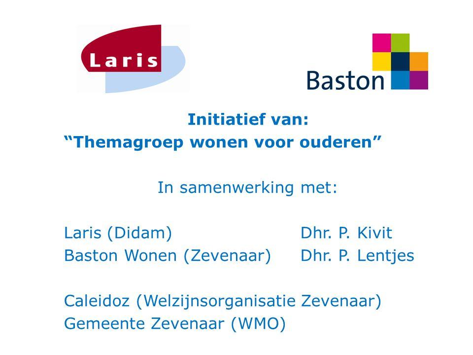 """Initiatief van: """"Themagroep wonen voor ouderen"""" In samenwerking met: Laris (Didam) Dhr. P. Kivit Baston Wonen (Zevenaar) Dhr. P. Lentjes Caleidoz (Wel"""