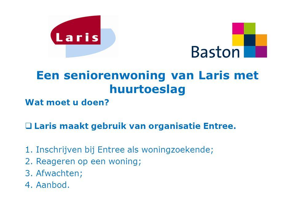 Een seniorenwoning van Laris met huurtoeslag Wat moet u doen?  Laris maakt gebruik van organisatie Entree. 1.Inschrijven bij Entree als woningzoekend