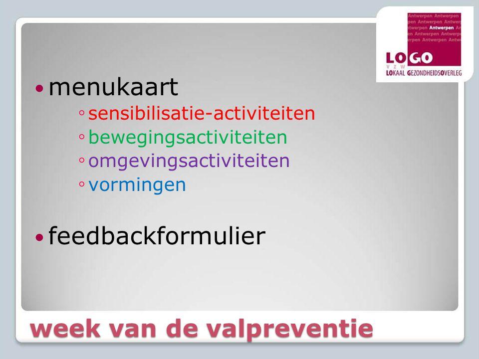 week van de valpreventie  menukaart ◦ sensibilisatie-activiteiten ◦ bewegingsactiviteiten ◦ omgevingsactiviteiten ◦ vormingen  feedbackformulier