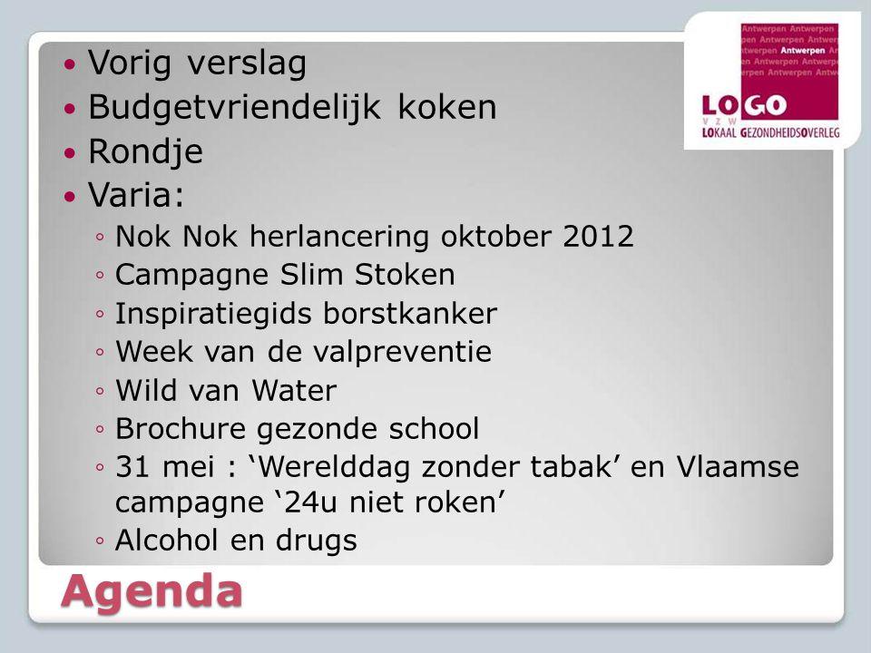Agenda  Vorig verslag  Budgetvriendelijk koken  Rondje  Varia: ◦Nok Nok herlancering oktober 2012 ◦Campagne Slim Stoken ◦Inspiratiegids borstkanke