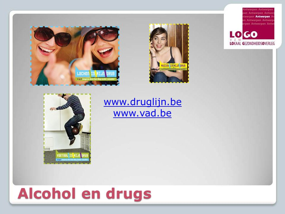 Alcohol en drugs www.druglijn.be www.vad.be