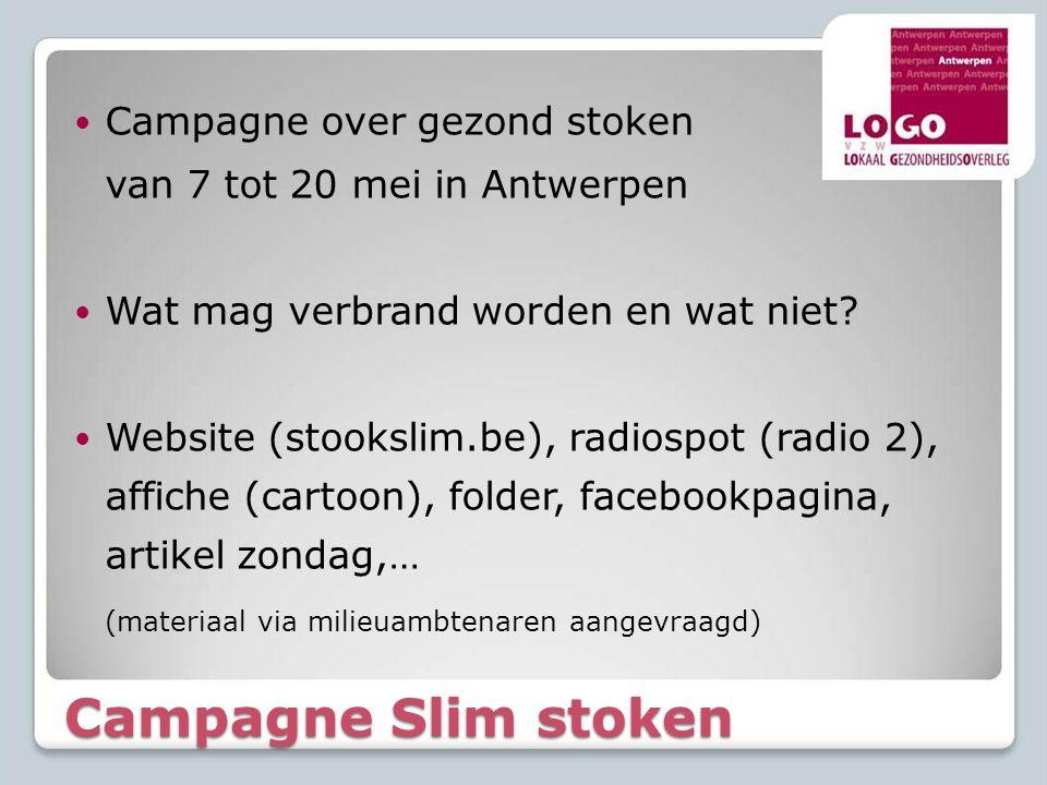 Werelddag zonder tabak ◦Promotiemateriaal  Vlaamse campagne '24u niet roken' ◦ 10 affiches + 100 flyers = 1 pakket ◦ 2 pakketten (1 gemeente en 1 OCMW)  10 fiches aan waslijn met wasspelden ◦ 1 voor gemeente en 1 voor OCMW  In iedere roker zit stopper ◦ 50 zaadzakjes + 50 bladwijzers = 1 pakket ◦ 2 pakketten (1 gemeente en 1 OCMW)  Brochure rookstopaanbod (editie 2012) ◦ Voor doorverwijzing naar tabakoloog.