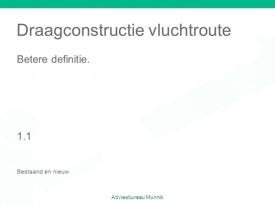 Draagconstructie vluchtroute Betere definitie. 1.1 Bestaand en nieuw Adviesbureau Munnik