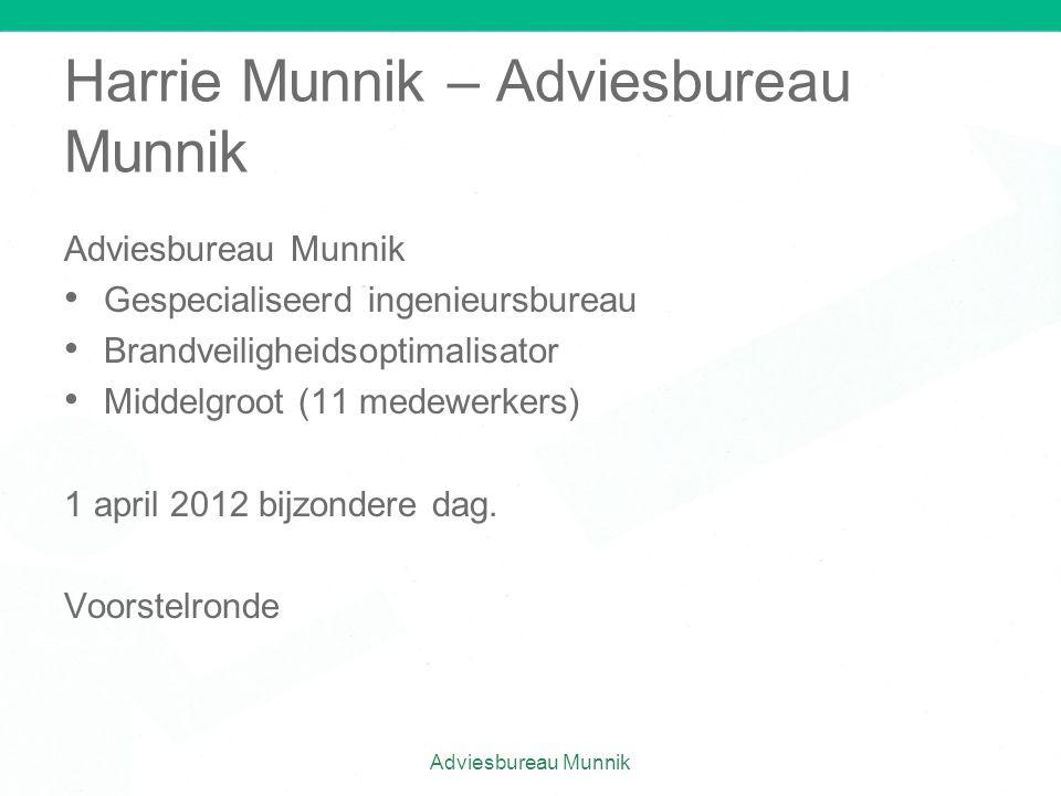 Harrie Munnik – Adviesbureau Munnik Adviesbureau Munnik • • Gespecialiseerd ingenieursbureau • • Brandveiligheidsoptimalisator • • Middelgroot (11 med