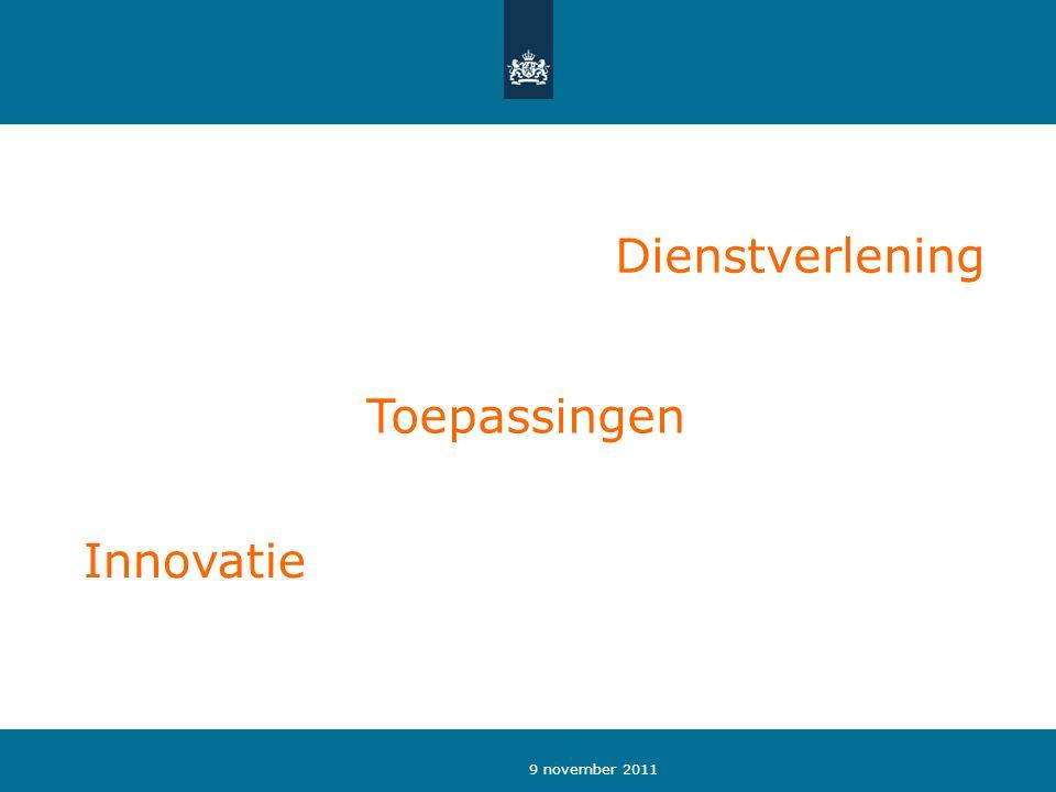 9 november 2011 Toepassingen Innovatie Dienstverlening
