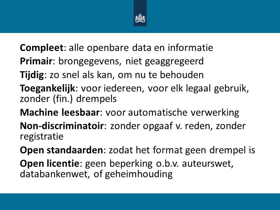 • Compleet: alle openbare data en informatie • Primair: brongegevens, niet geaggregeerd • Tijdig: zo snel als kan, om nu te behouden • Toegankelijk: v