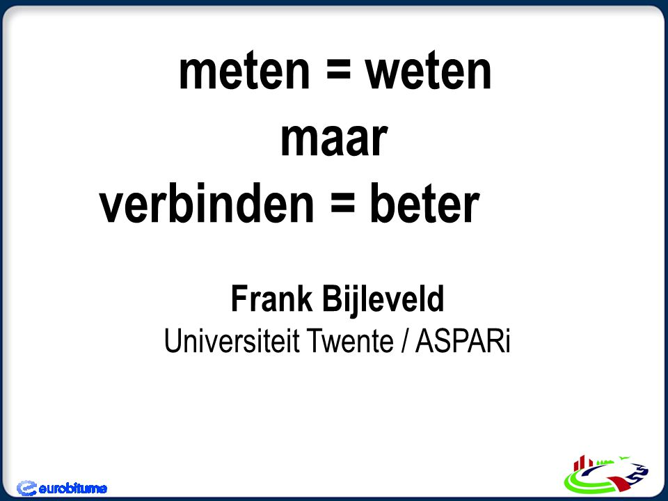 meten = weten maar verbinden = beter Frank Bijleveld Universiteit Twente / ASPARi