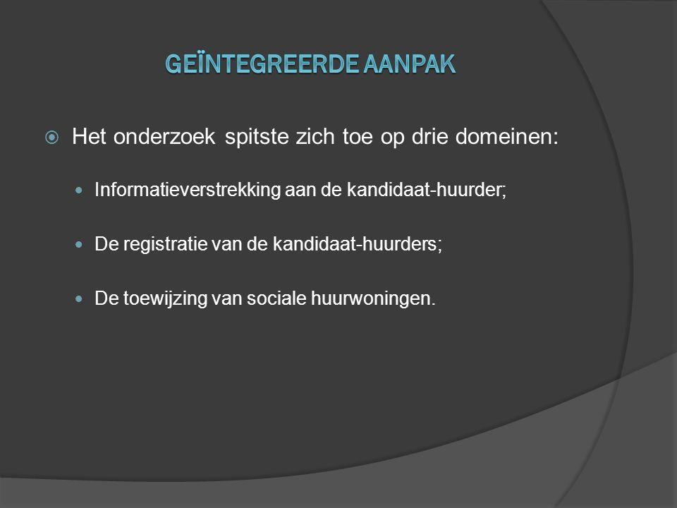  Het onderzoek spitste zich toe op drie domeinen:  Informatieverstrekking aan de kandidaat-huurder;  De registratie van de kandidaat-huurders;  De