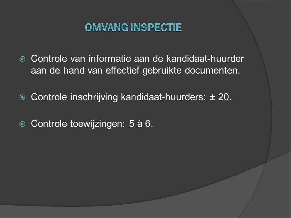  Controle van informatie aan de kandidaat-huurder aan de hand van effectief gebruikte documenten.  Controle inschrijving kandidaat-huurders: ± 20. 