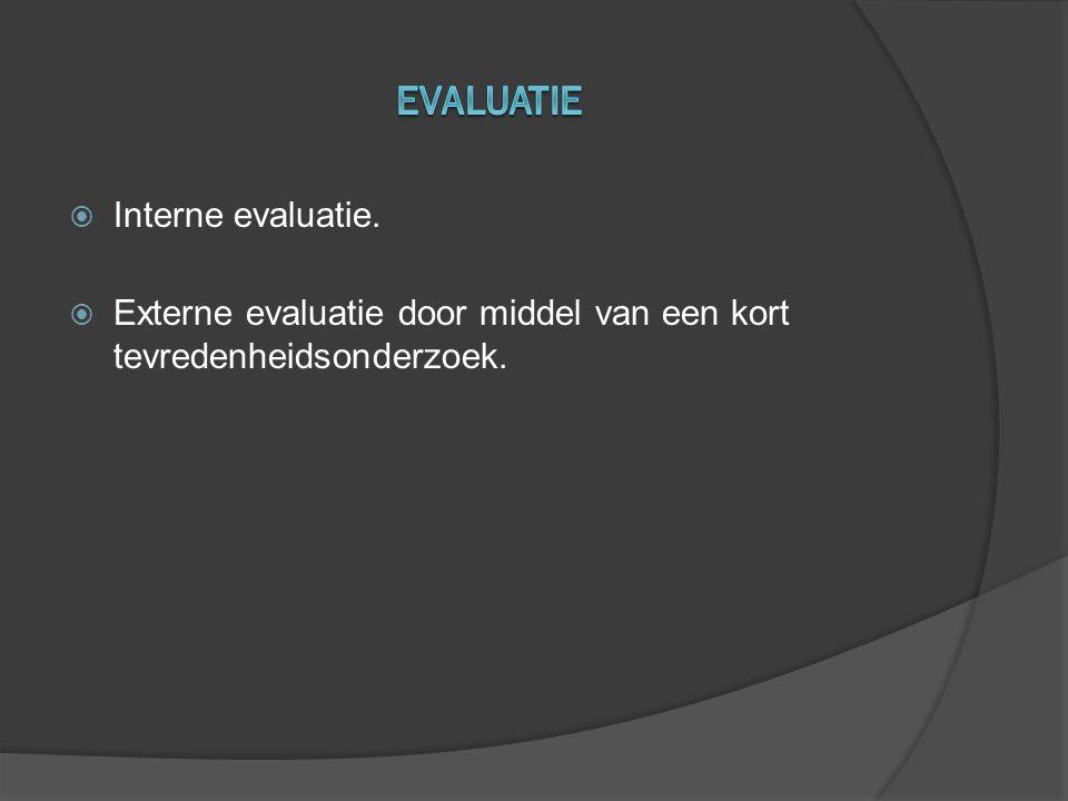  Interne evaluatie.  Externe evaluatie door middel van een kort tevredenheidsonderzoek.